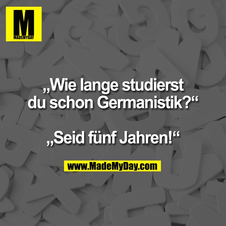 """""""Wie lange studierst du schon Germanistik?"""" """"Seid fünf Jahren!"""""""