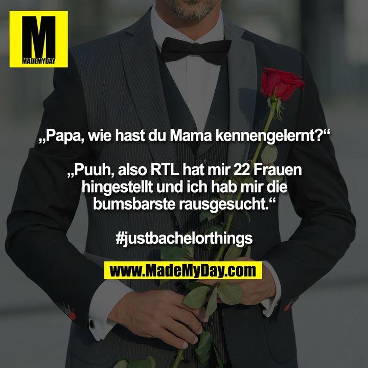 """""""Papa, wie hast du Mama kennengelernt?"""" """"Puuh, also RTL hat mir 22 Frauen hingestellt und ich hab mir die bumsbarste rausgesucht."""" #justbachelorthings"""