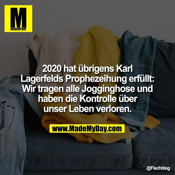2020 hat übrigens Karl Lagerfelds Prophezeihung erfüllt: Wir tragen alle Jogginghose und haben die Kontrolle über unser Leben verloren.