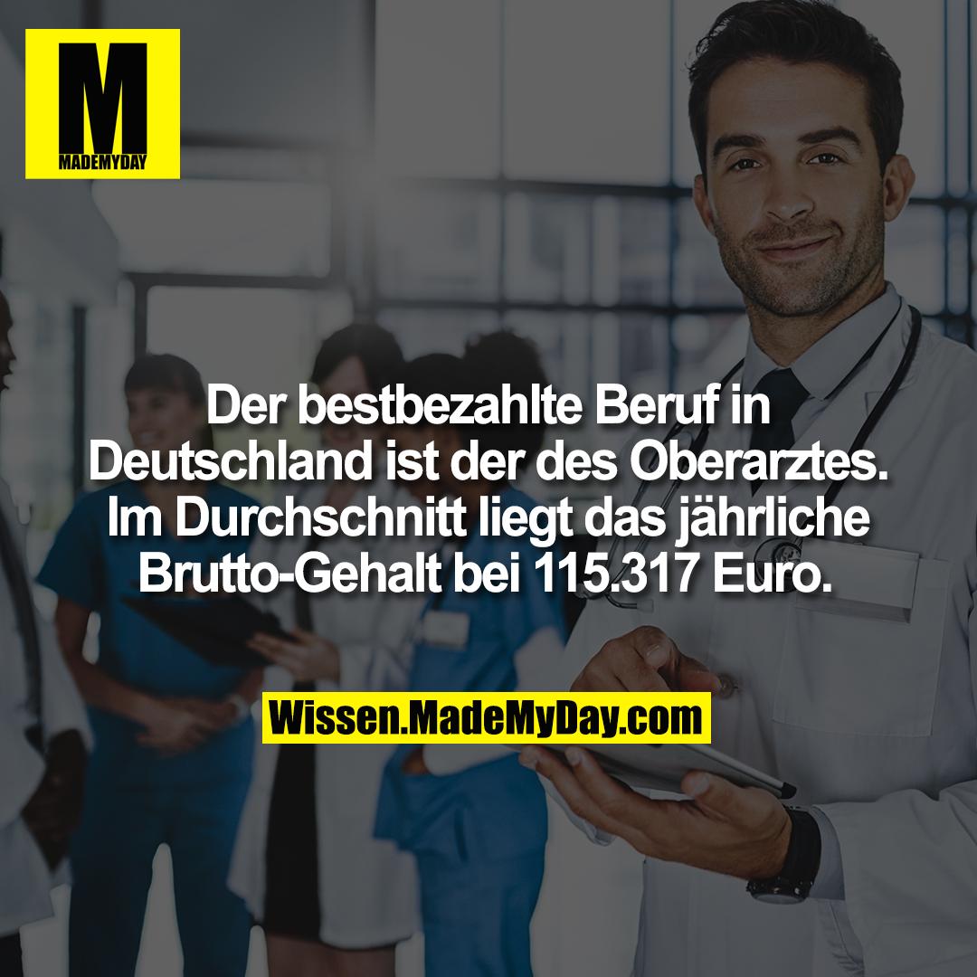 Der bestbezahlte Beruf in Deutschland ist der des Oberarztes. Im Durchschnitt liegt das jährliche Brutto-Gehalt bei 115.317 Euro.