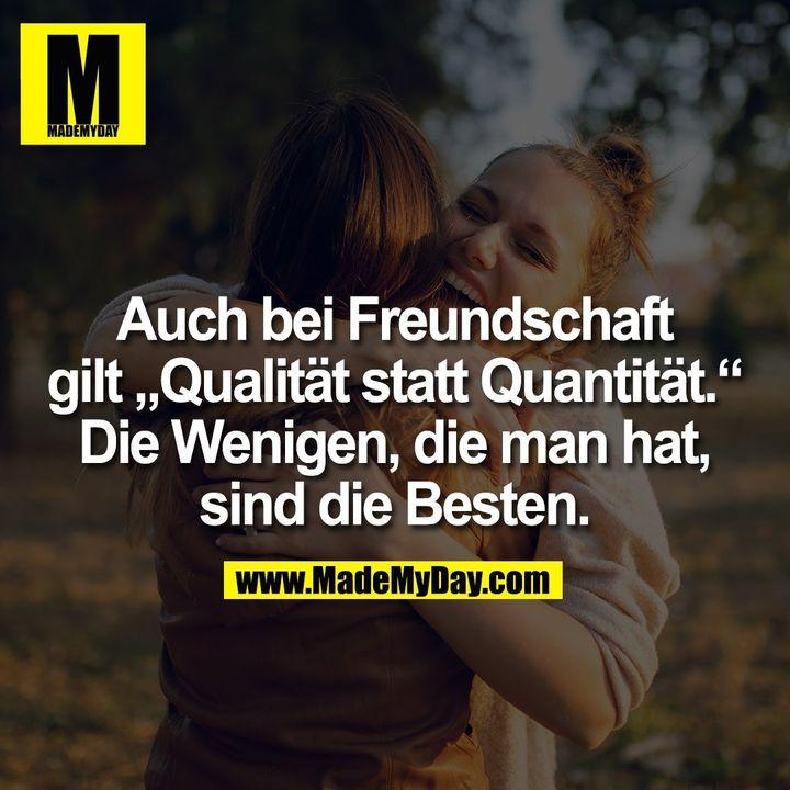 """Auch bei Freundschaft gilt """"Qualität statt Quantität."""" Die Wenigen, die man hat, sind die Besten."""