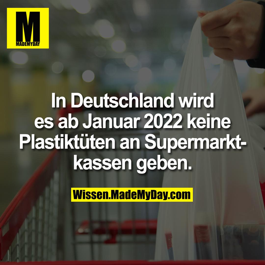 In Deutschland wird es ab Januar 2022 keine Plastiktüten an Supermarktkassen geben.