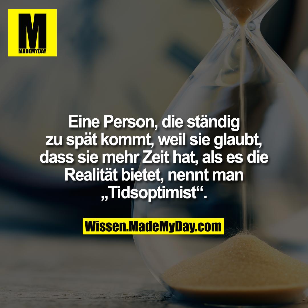 """Eine Person, die ständig zu spät kommt, weil sie glaubt, dass sie mehr Zeit hat, als es die Realität bietet, nennt man """"Tidsoptimist""""."""