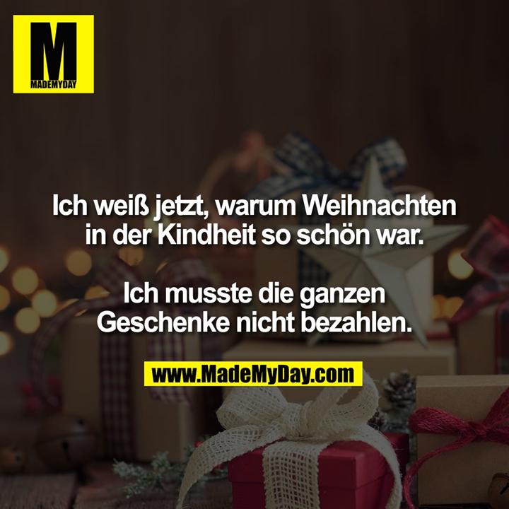Ich weiß jetzt, warum Weihnachten in der Kindheit so schön war. Ich musste die ganzen Geschenke nicht bezahlen.