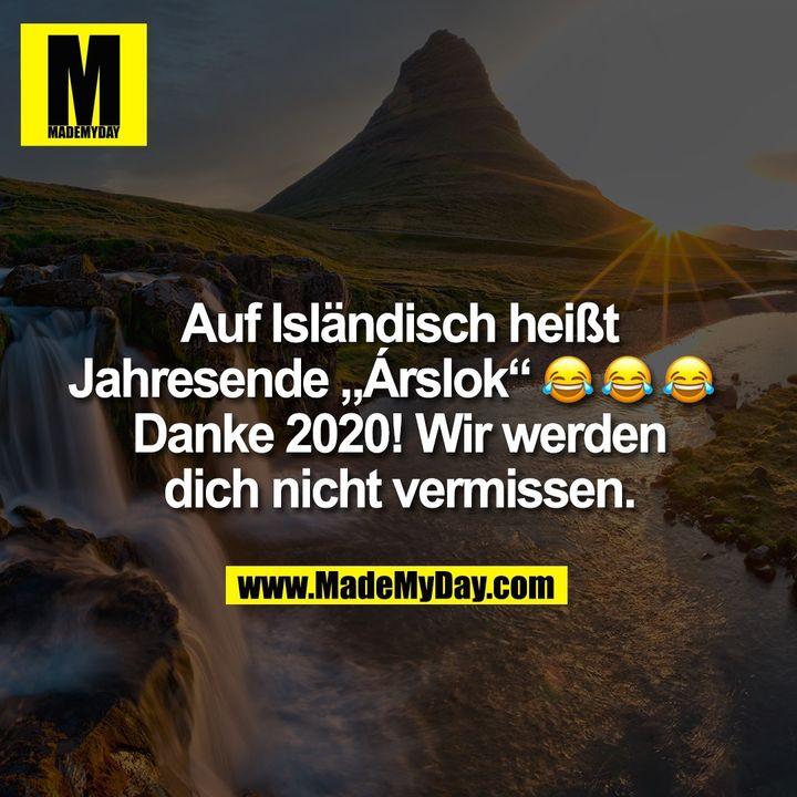 """Auf Isländisch heißt Jahresende """"Árslok"""". ����� Danke 2020! Wir werden dich nicht vermissen."""
