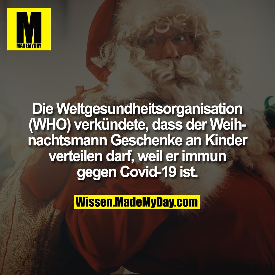 Die Weltgesundheitsorganisation (WHO) verkündete, dass der Weihnachtsmann Geschenke an Kinder verteilen darf, weil er immun gegen Covid-19 ist.