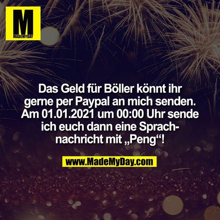 """Das Geld für Böller könnt ihr<br /> gerne per Paypal an mich senden.<br /> Am 01.01.2021 um 00:00 Uhr sende<br /> ich euch dann eine Sprach-<br /> nachricht mit """"Peng""""!"""