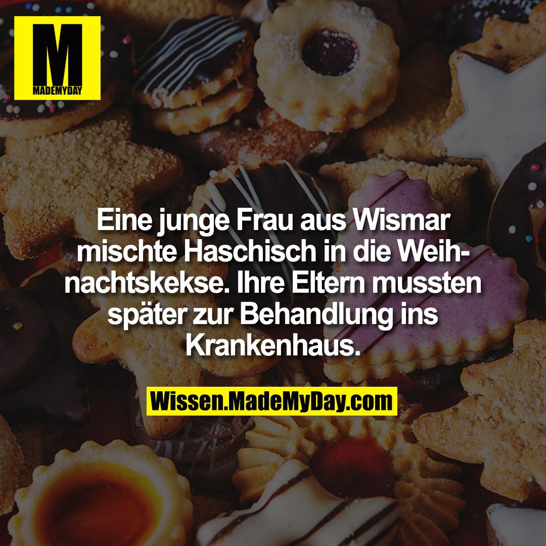 Eine junge Frau aus Wismar mischte Haschisch in die Weihnachtskekse. Ihre Eltern mussten später zur Behandlung ins Krankenhaus.