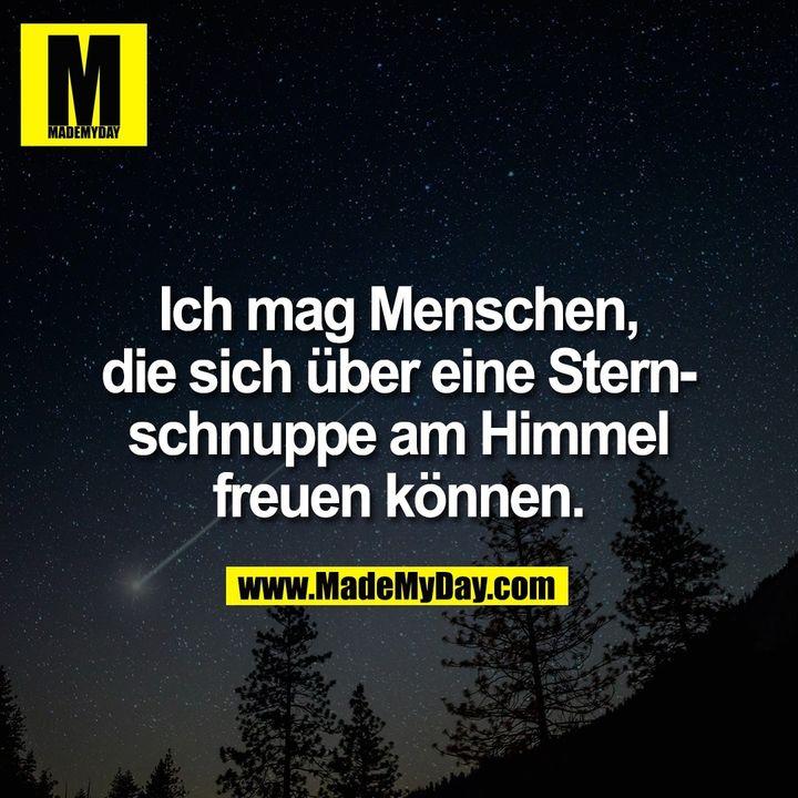 Ich mag Menschen,<br /> die sich über eine Stern-<br /> schnuppe am Himmel<br /> freuen können.