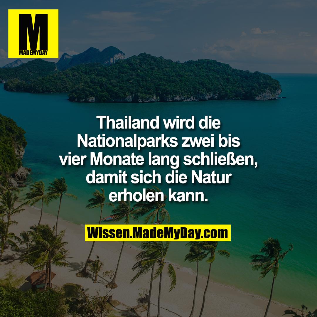 Thailand wird die Nationalparks zwei bis vier Monate lang schließen, damit sich die Natur erholen kann.