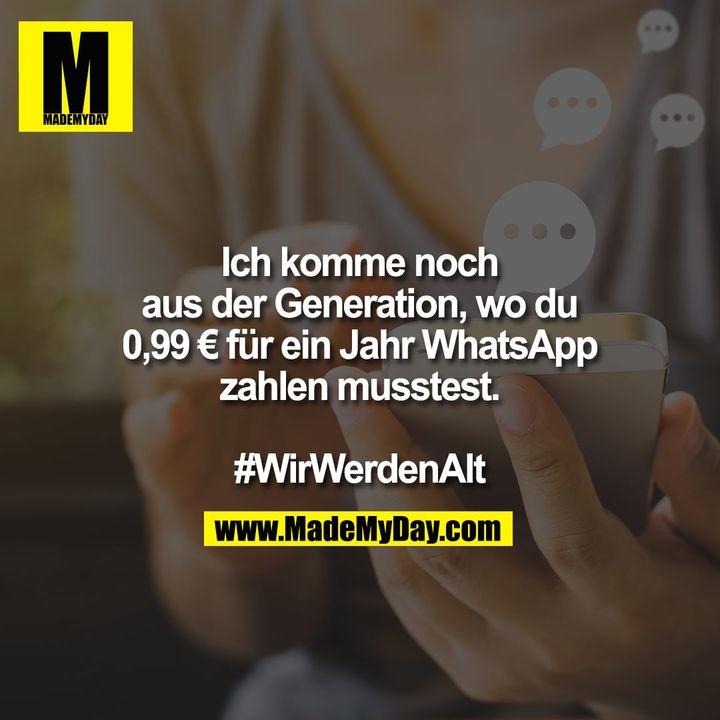 Ich komme noch<br /> aus der Generation, wo du<br /> 0,99 € für ein Jahr WhatsApp<br /> zahlen musstest.<br /> <br /> #WirWerdenAlt