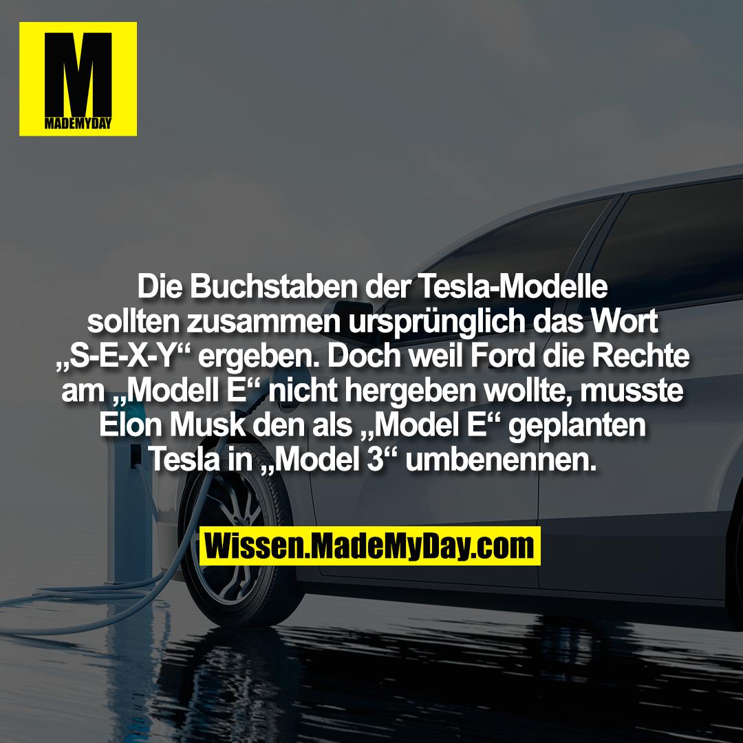 """Die Buchstaben der Tesla-Modelle sollten zusammen ursprünglich das Wort """"S-E-X-Y"""" ergeben. Doch weil Ford die Rechte am """"Modell E"""" nicht hergeben wollte, musste Elon Musk den als """"Model E"""" geplanten Tesla in """"Model 3"""" umbenennen."""