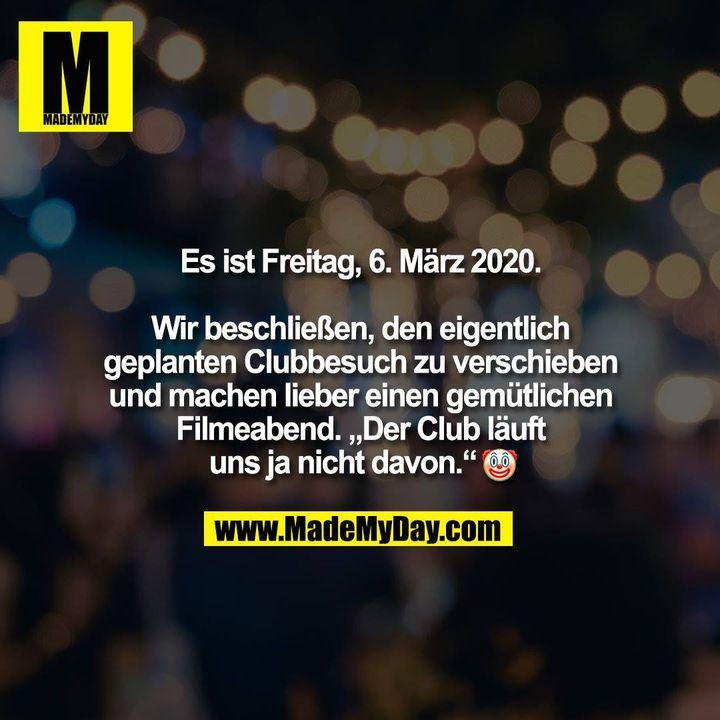 """Es ist Freitag, 6. März 2020.<br /> <br /> Wir beschließen, den eigentlich<br /> geplanten Clubbesuch zu verschieben<br /> und machen lieber einen gemütlichen<br /> Filmeabend. """"Der Club läuft<br /> uns ja nicht davon.""""�"""