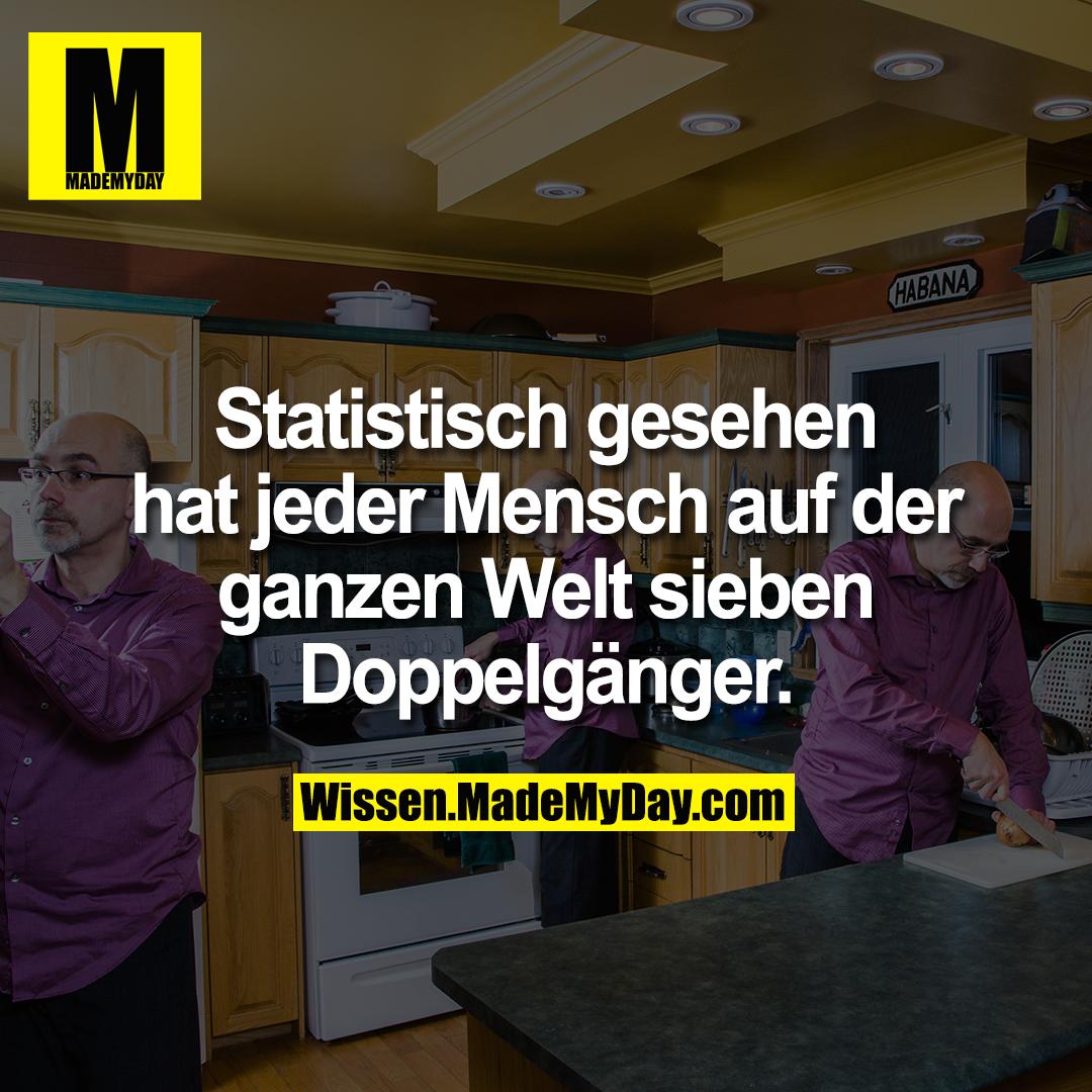 Statistisch gesehen hat jeder Mensch auf der ganzen Welt sieben Doppelgänger.