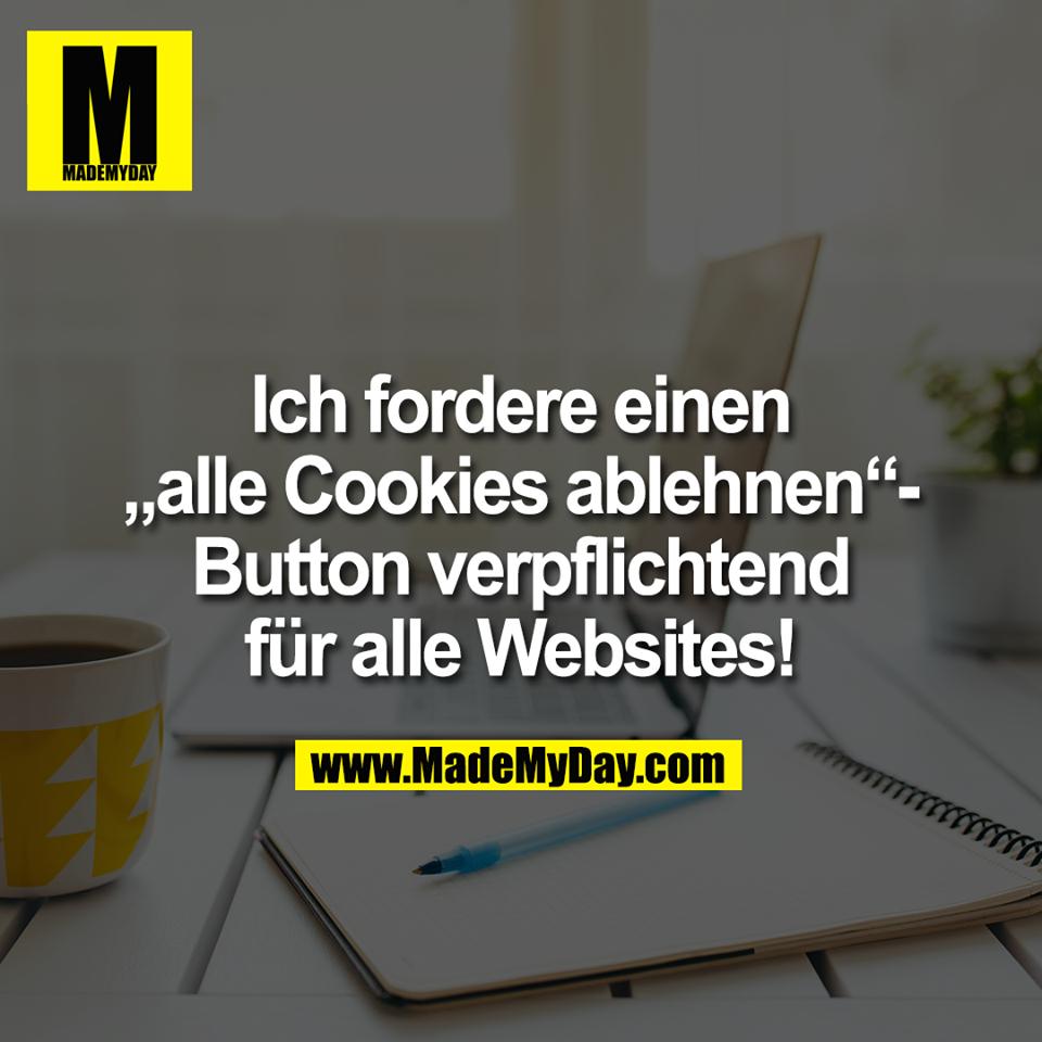 """Ich fordere einen<br /> """"alle Cookies ablehnen""""-<br /> Button verpflichtend<br /> für alle Websites!"""