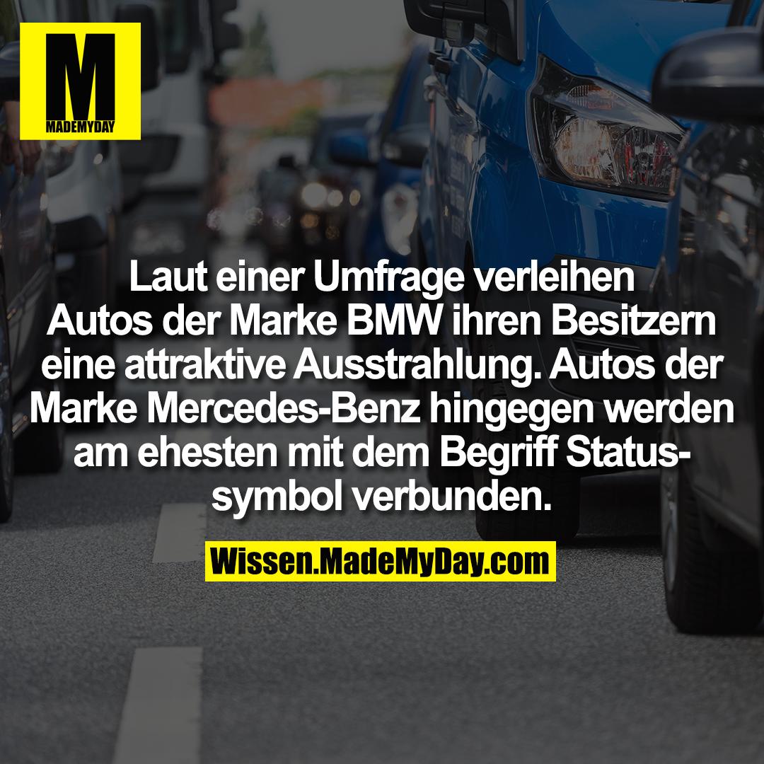 Laut einer Umfrage verleihen Autos der Marke BMW ihren Besitzern eine attraktive Ausstrahlung. Autos der Marke Mercedes-Benz hingegen werden am ehesten mit dem Begriff Statussymbol verbunden.
