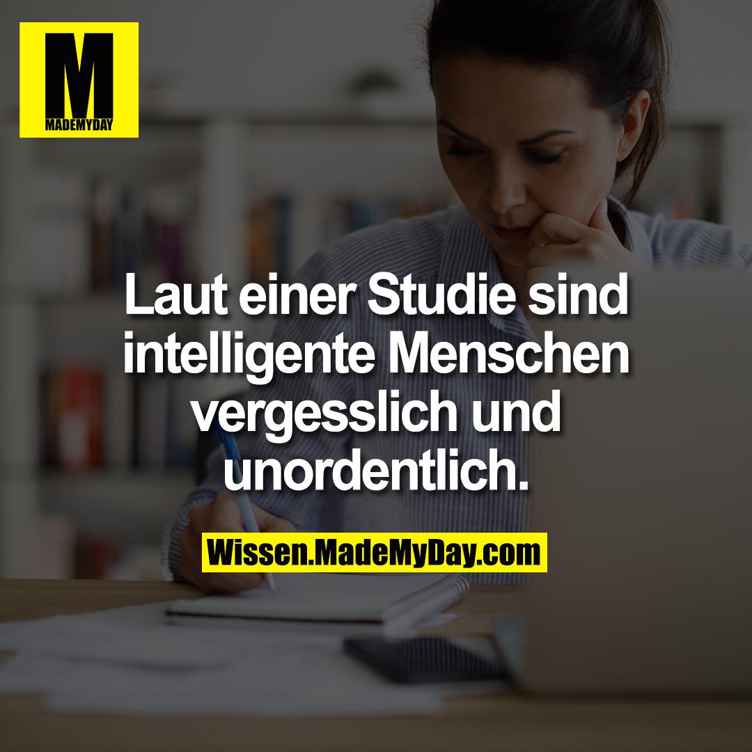 Laut einer Studie sind intelligente Menschen vergesslich und unordentlich.