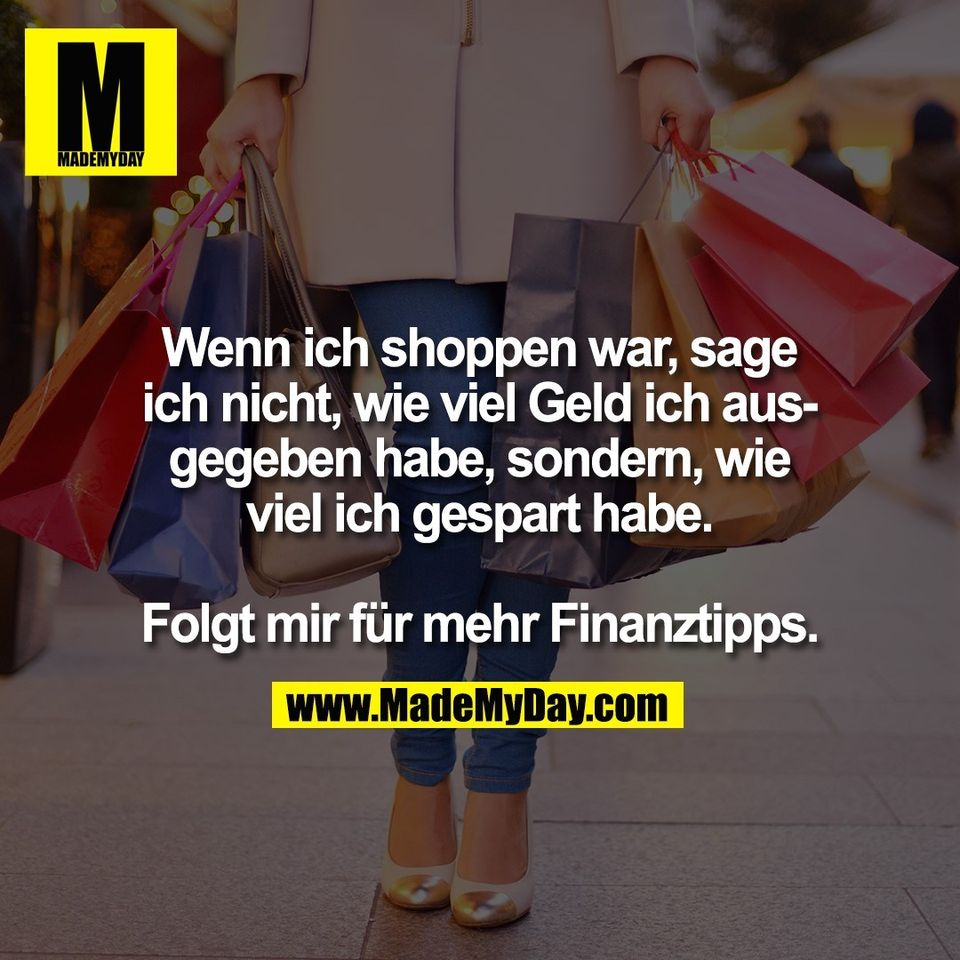 Wenn ich shoppen war, sage<br /> ich nicht, wie viel Geld ich aus-<br /> gegeben habe, sondern, wie<br /> viel ich gespart habe.<br /> <br /> Folgt mir für mehr Finanztipps.
