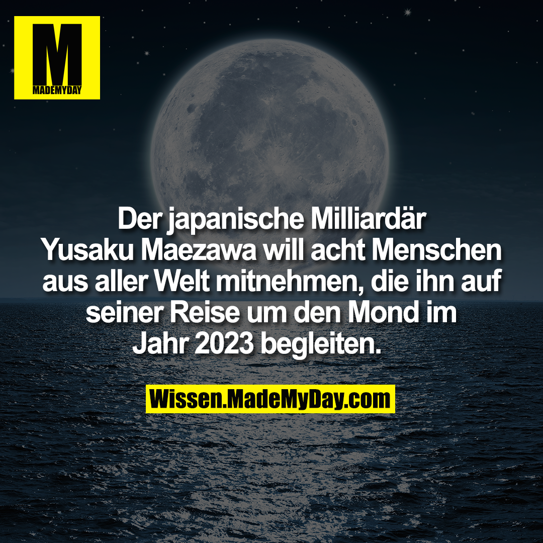 Der japanische Milliardär Yusaku Maezawa will acht Menschen aus aller Welt mitnehmen, die ihn auf seiner Reise um den Mond im Jahr 2023 begleiten.