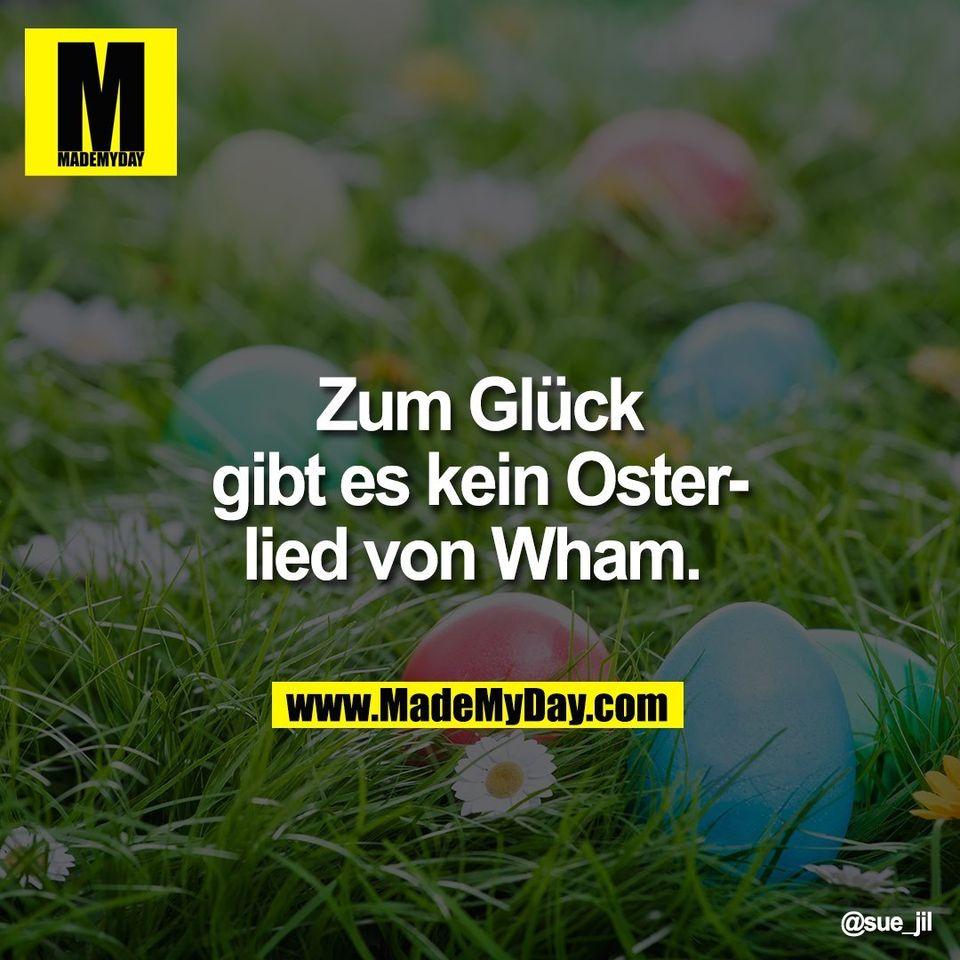 Zum Glück<br /> gibt es kein Oster-<br /> lied von Wham.
