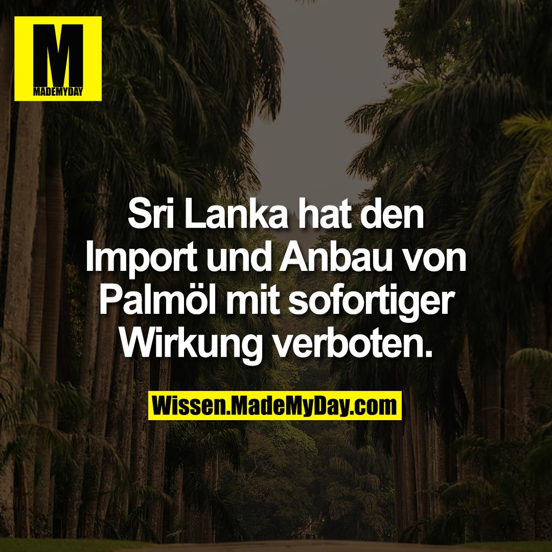 Sri Lanka hat den Import und Anbau von Palmöl mit sofortiger Wirkung verboten.