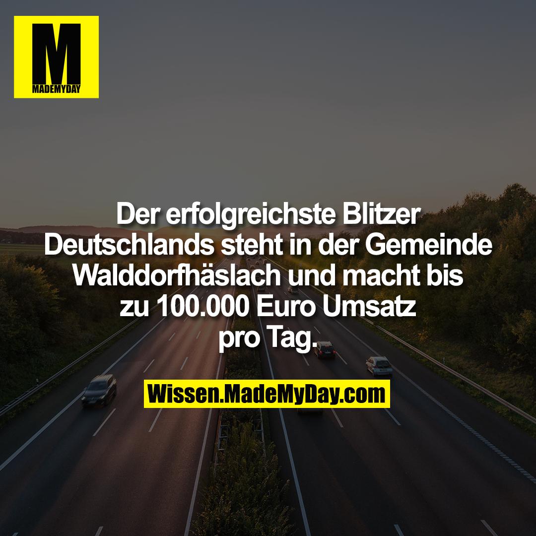 Der erfolgreichste Blitzer Deutschlands steht in der Gemeinde Walddorfhäslach und macht bis zu 100.000 Euro Umsatz pro Tag.