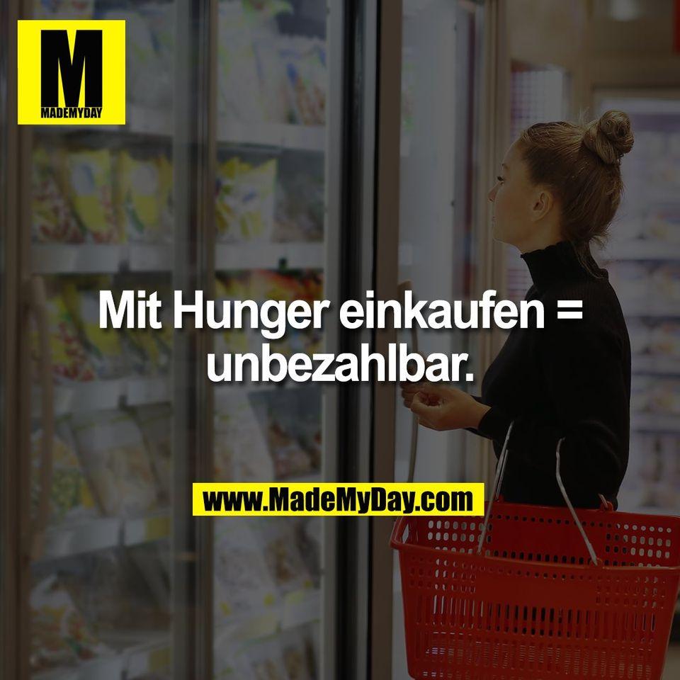 Mit Hunger einkaufen =<br /> unbezahlbar.
