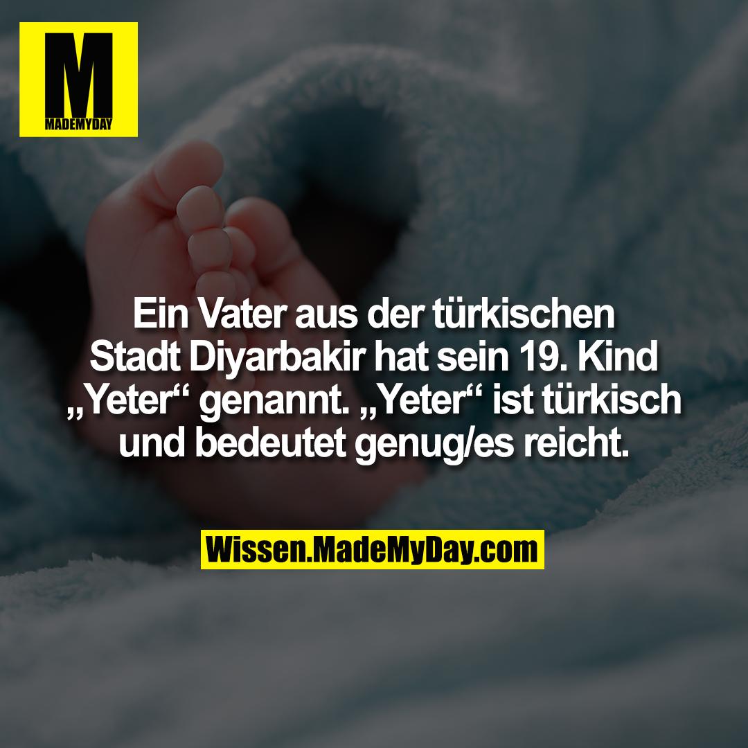 """Ein Vater aus der türkischen Stadt Diyarbakir hat sein 19. Kind """"Yeter"""" genannt. """"Yeter"""" ist türkisch und bedeutet genug/es reicht."""