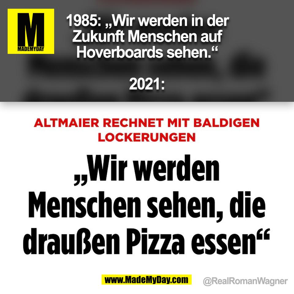 """1985: """"Wir werden in der<br /> Zukunft Menschen auf<br /> Hoverboards sehen.""""<br /> <br /> 2021:<br /> @RealRomanWagner<br />  (BILD)"""