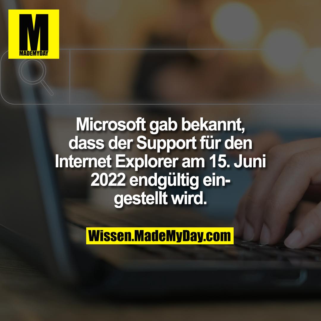 Microsoft gab bekannt, dass der Support für den Internet Explorer am 15. Juni 2022 endgültig eingestellt wird.
