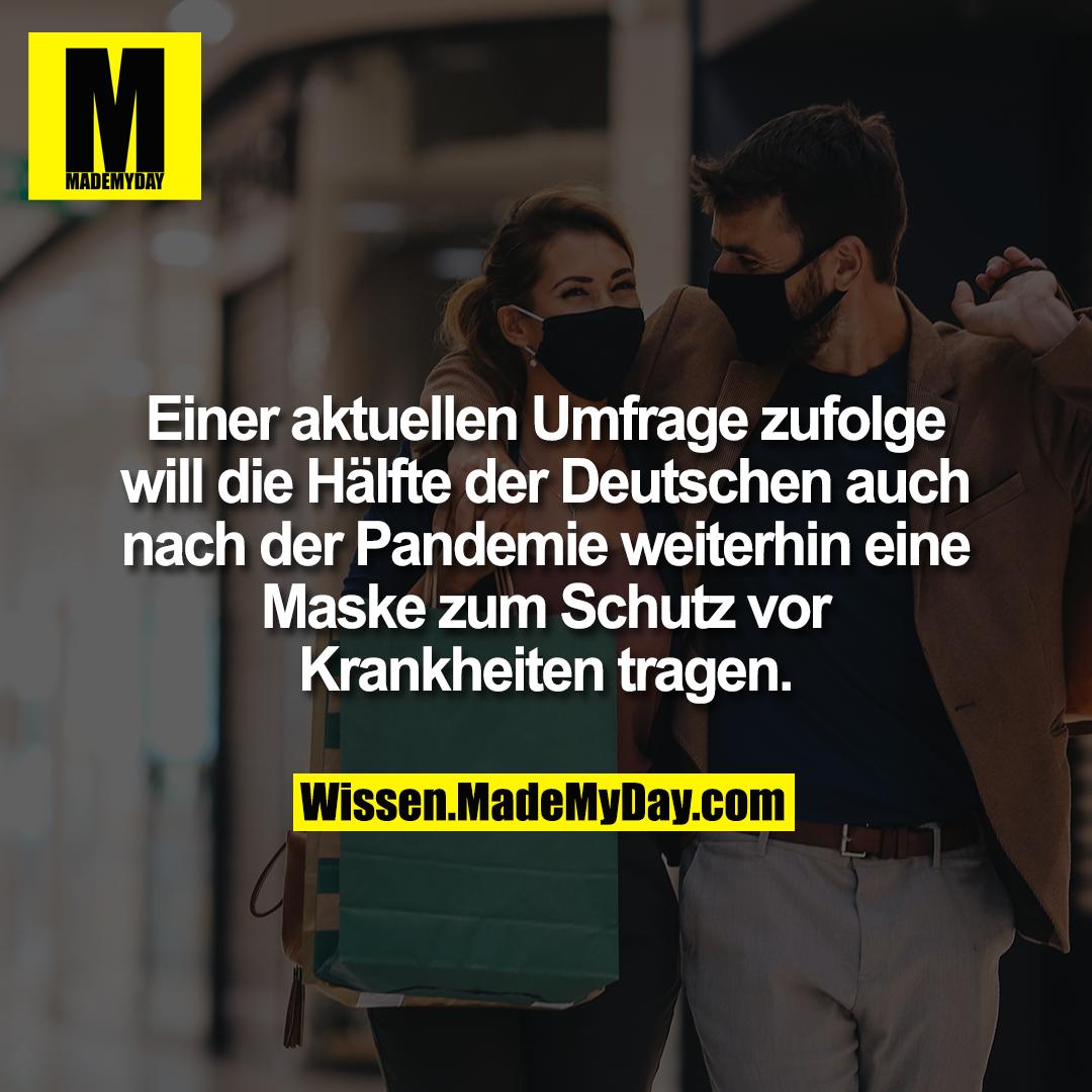Einer aktuellen Umfrage zufolge will die Hälfte der Deutschen auch nach der Pandemie weiterhin eine Maske zum Schutz vor Krankheiten tragen.
