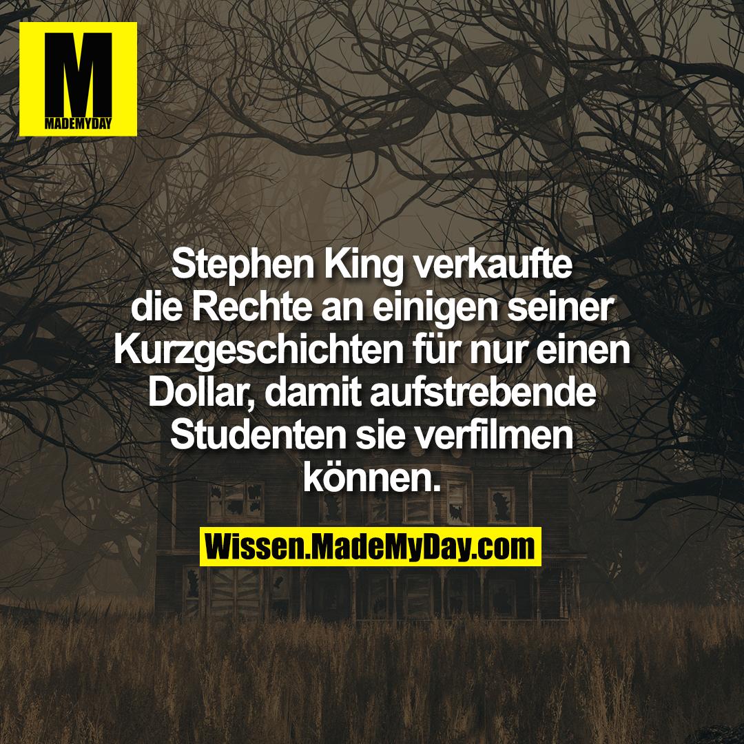 Stephen King verkaufte die Rechte an einigen seiner Kurzgeschichten für nur einen Dollar, damit aufstrebende Studenten sie verfilmen können.