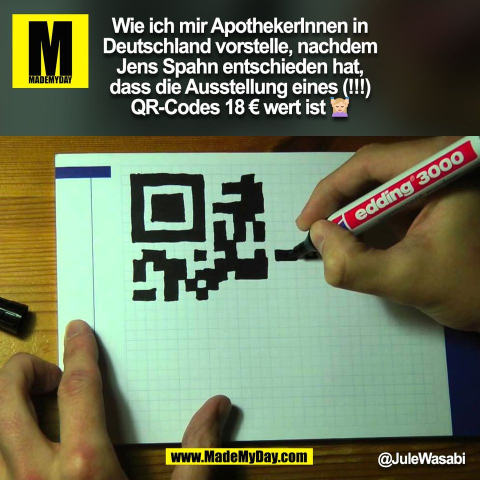 Wie ich mir ApothekerInnen in<br /> Deutschland vorstelle, nachdem<br /> Jens Spahn entschieden hat,<br /> dass die Ausstellung eines (!!!)<br /> QR-Codes 18 € wert ist 💆🏻♀️ @JuleWasabi<br />  (BILD)
