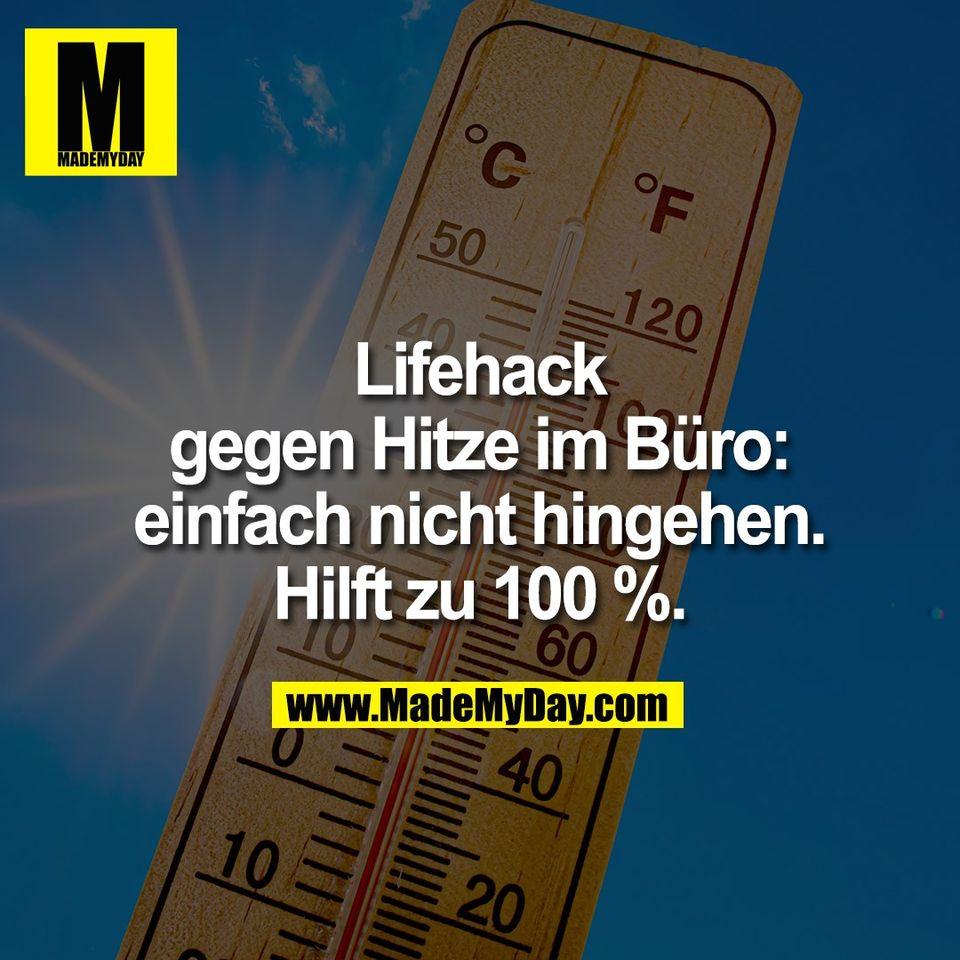 Lifehack<br /> gegen Hitze im Büro:<br /> einfach nicht hingehen.<br /> Hilft zu 100 %.