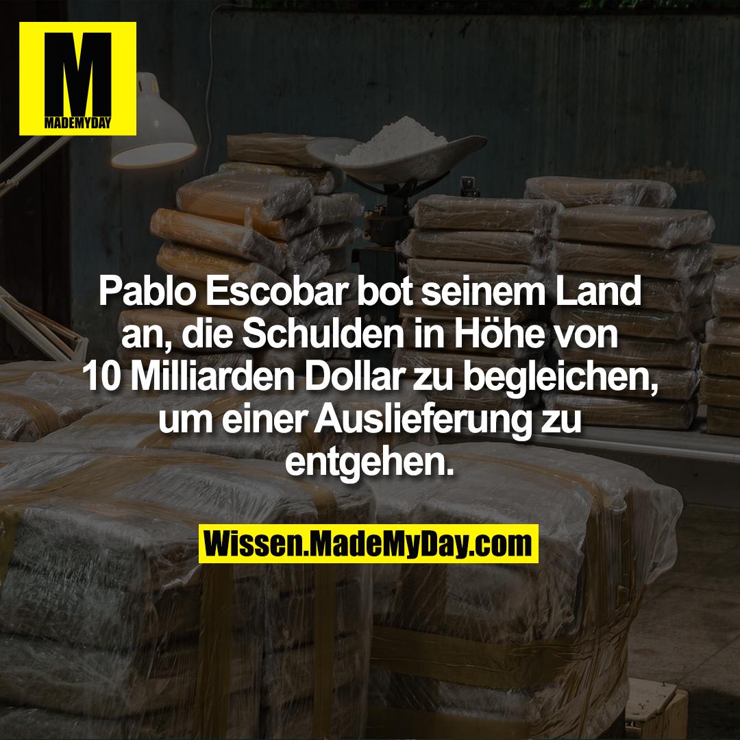 Pablo Escobar bot seinem Land an, die Schulden in Höhe von 10 Milliarden Dollar zu begleichen, um einer Auslieferung zu entgehen.