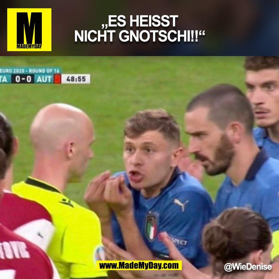 """""""ES HEISST NICHT GNOTSCHI!!"""""""