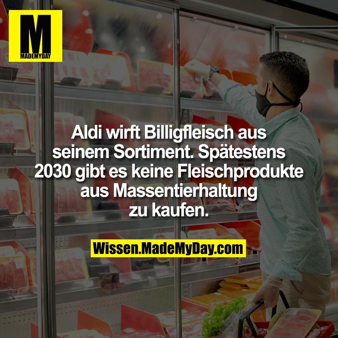 Aldi wirft Billigfleisch aus seinem Sortiment. Spätestens 2030 gibt es keine Fleischprodukte aus Massentierhaltung zu kaufen.