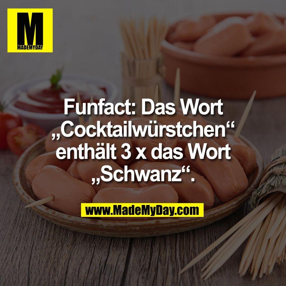 """Funfact: Das Wort<br /> """"Cocktailwürstchen""""<br /> enthält 3 x das Wort<br /> """"Schwanz""""."""