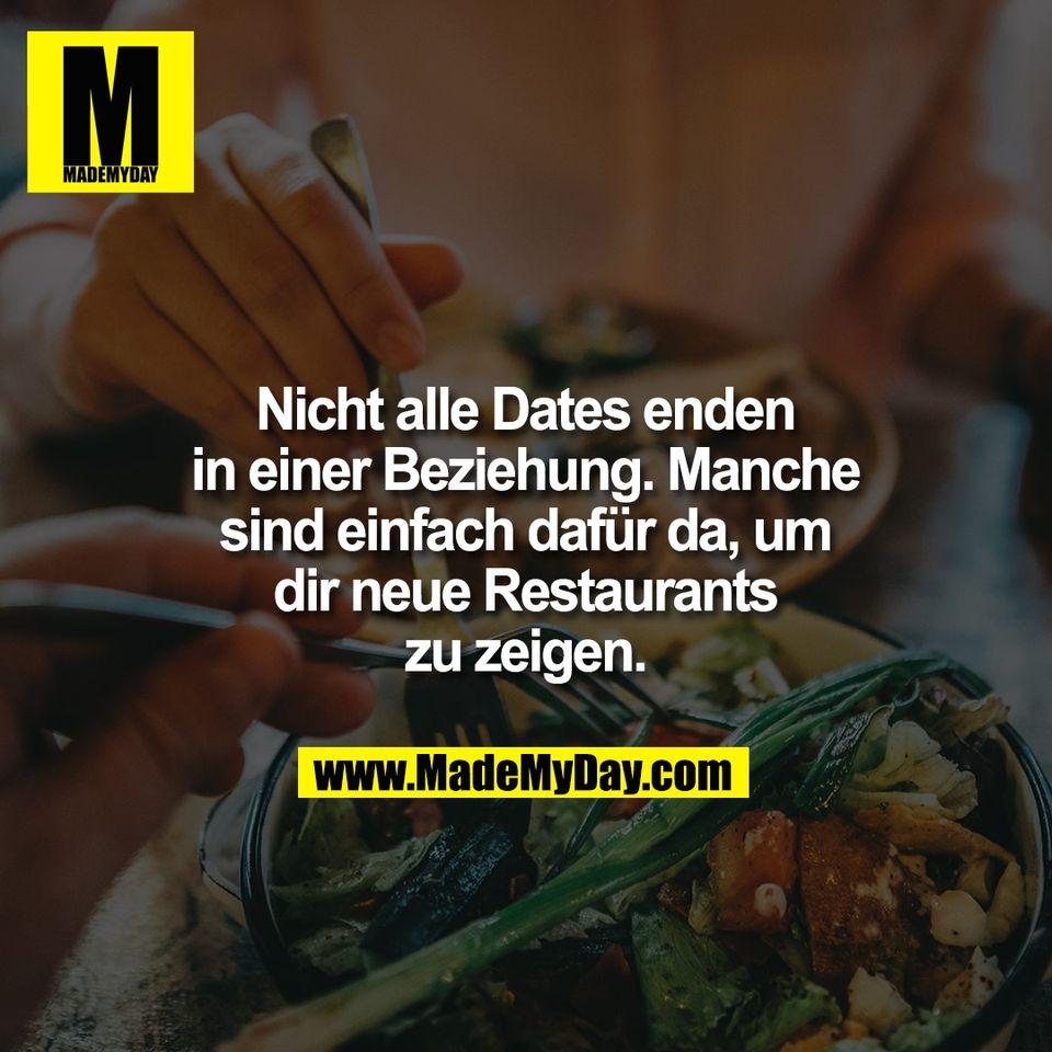 Nicht alle Dates enden<br /> in einer Beziehung. Manche<br /> sind einfach dafür da, um<br /> dir neue Restaurants<br /> zu zeigen.