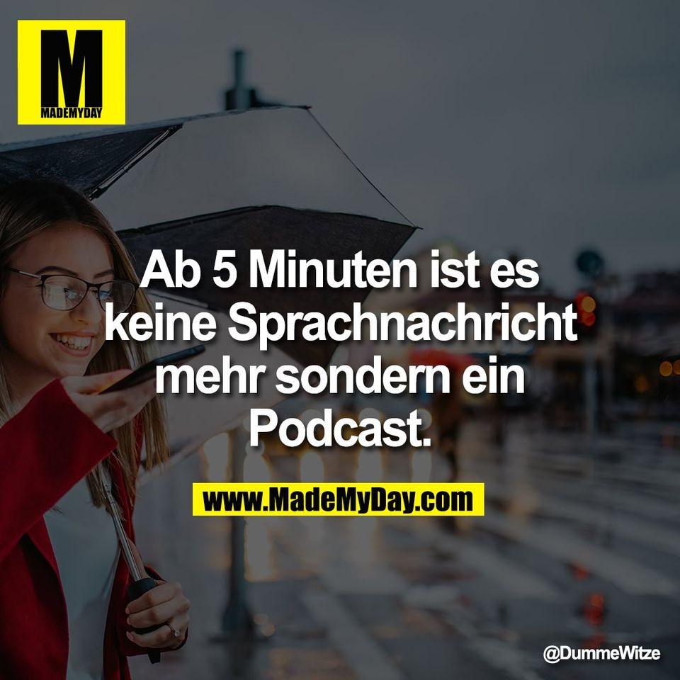 Ab 5 Minuten ist es<br /> keine Sprachnachricht<br /> mehr sondern ein<br /> Podcast.