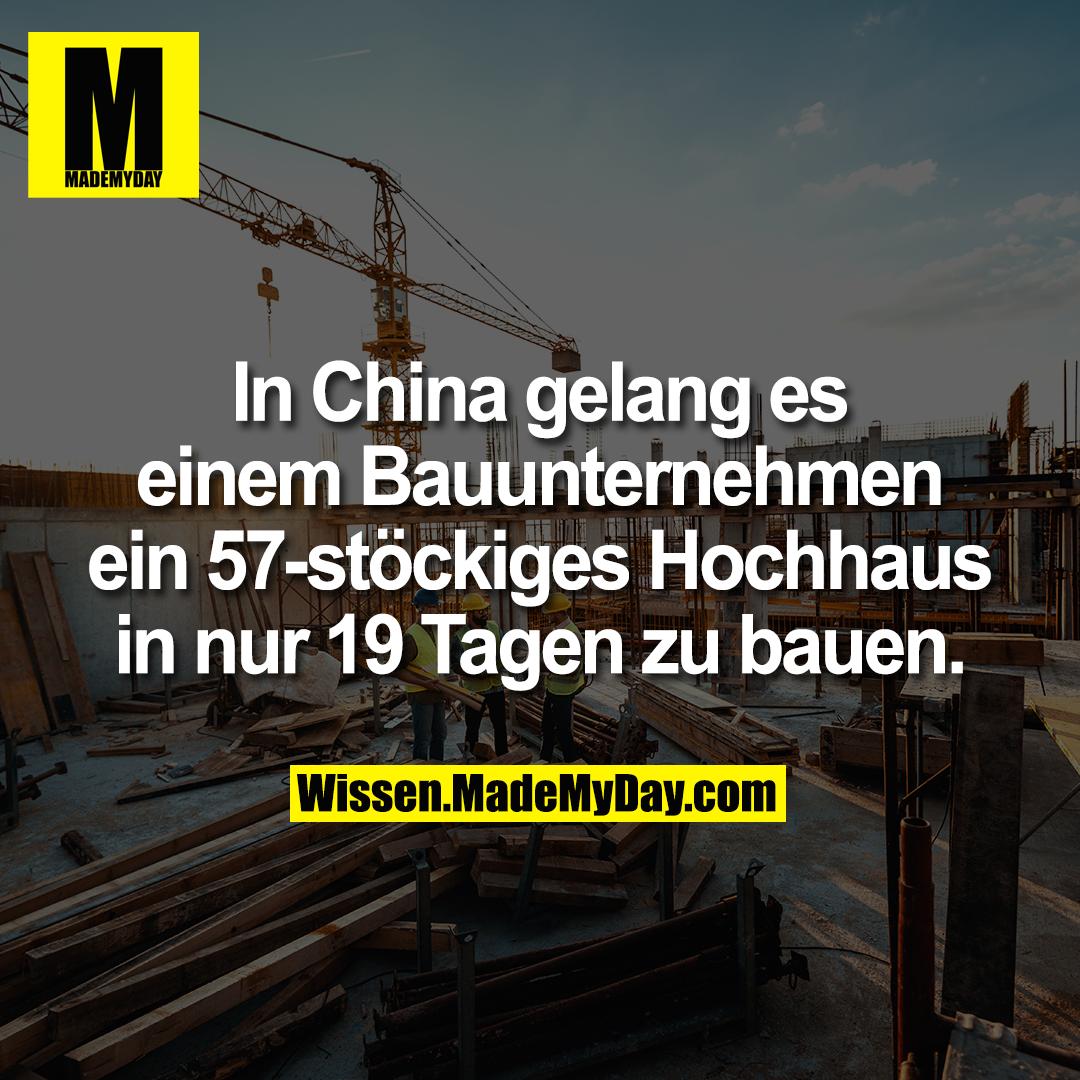 In China gelang es einem Bauunternehmen ein 57-stöckiges Hochhaus in nur 19 Tagen zu bauen.