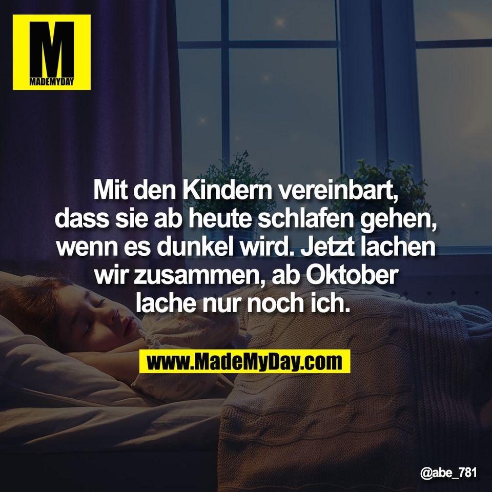 Mit den Kindern vereinbart,<br /> dass sie ab heute schlafen gehen,<br /> wenn es dunkel wird. Jetzt lachen<br /> wir zusammen, ab Oktober<br /> lache nur noch ich.