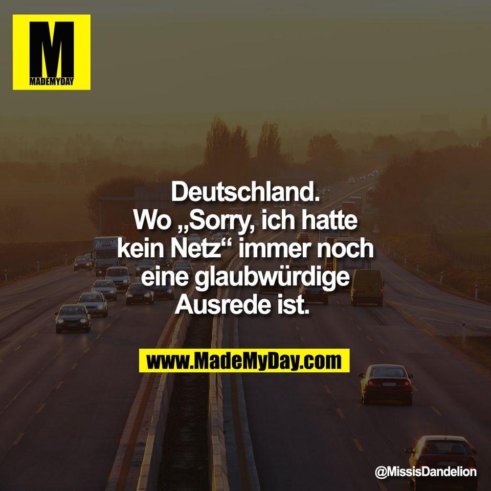 """Deutschland.<br /> Wo """"Sorry, ich hatte<br /> kein Netz"""" immer noch<br /> eine glaubwürdige<br /> Ausrede ist."""