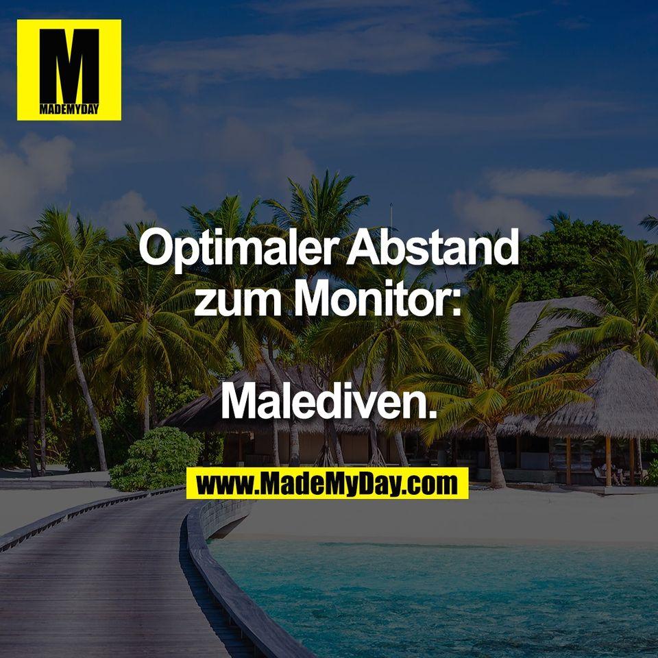 Optimaler Abstand<br /> zum Monitor:<br /> <br /> Malediven.