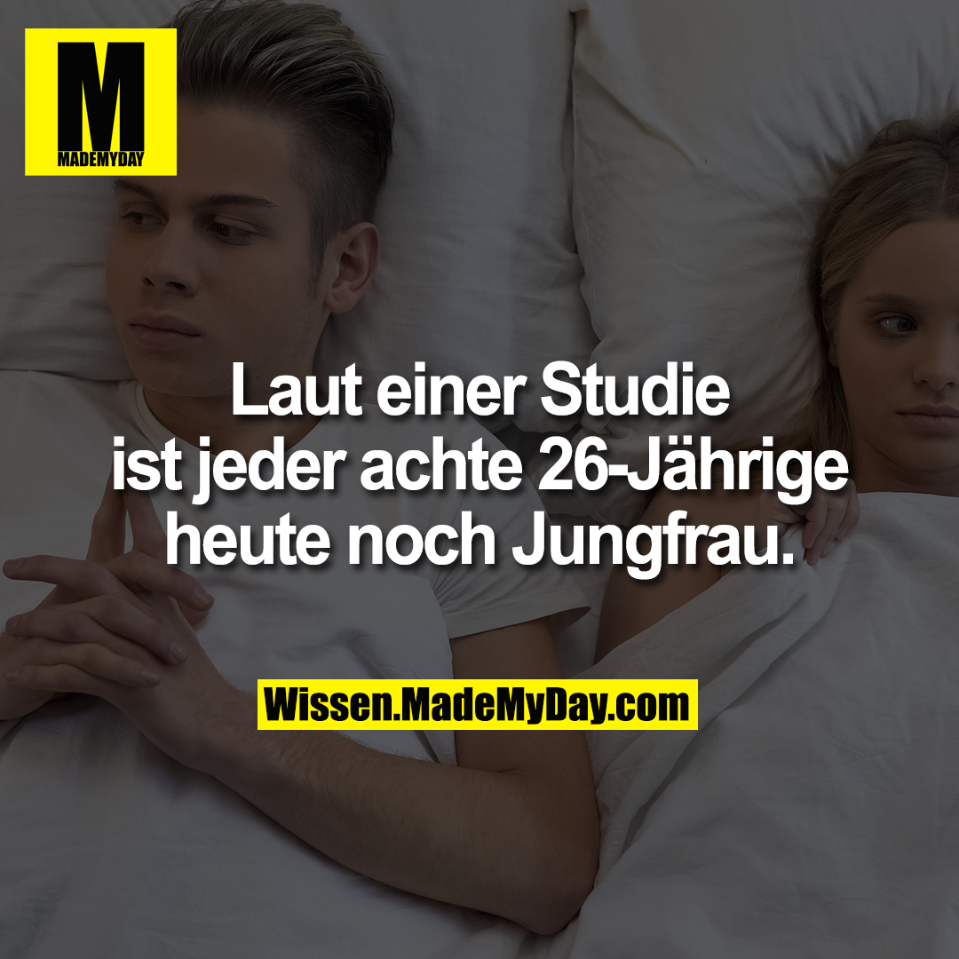 Laut einer Studie ist jeder achte 26-Jährige heute noch Jungfrau.
