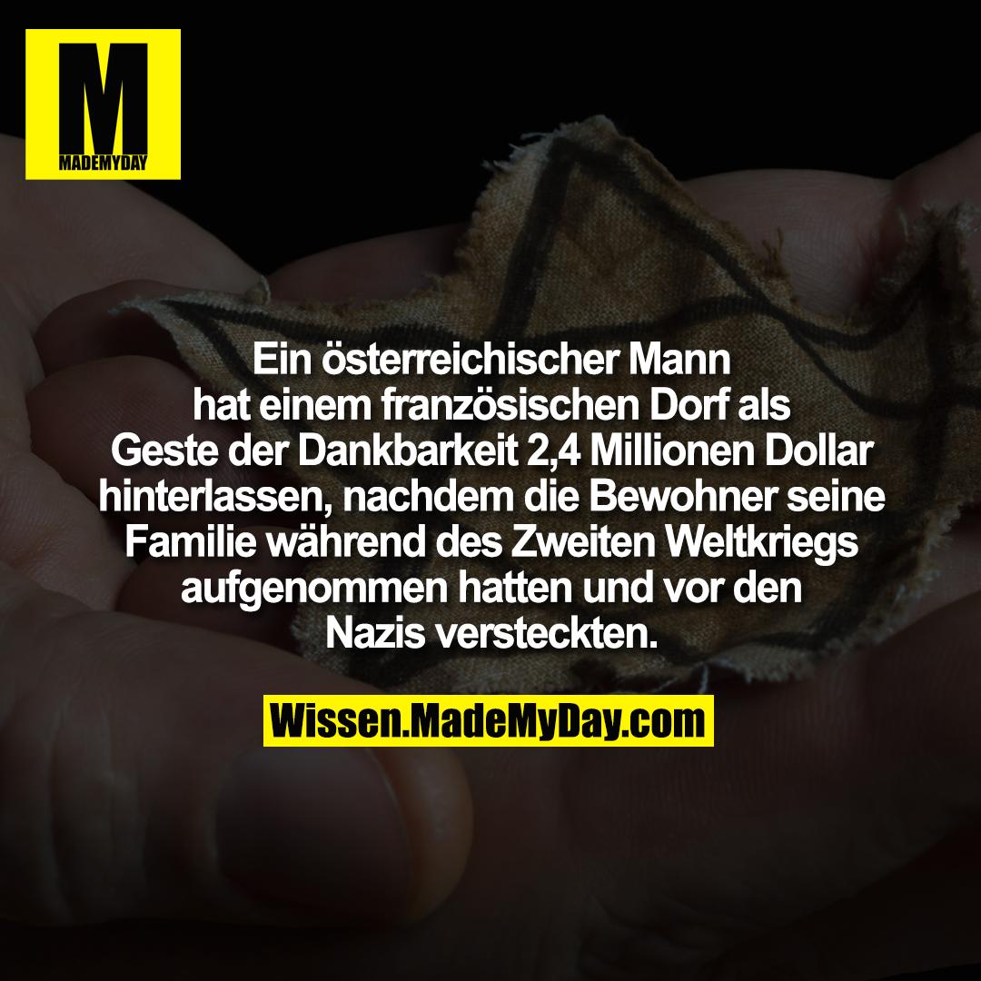 Ein österreichischer Mann hat einem französischen Dorf als Geste der Dankbarkeit 2,4 Millionen Dollar hinterlassen, nachdem die Bewohner seine Familie während des Zweiten Weltkriegs aufgenommen hatten und vor den Nazis versteckten.