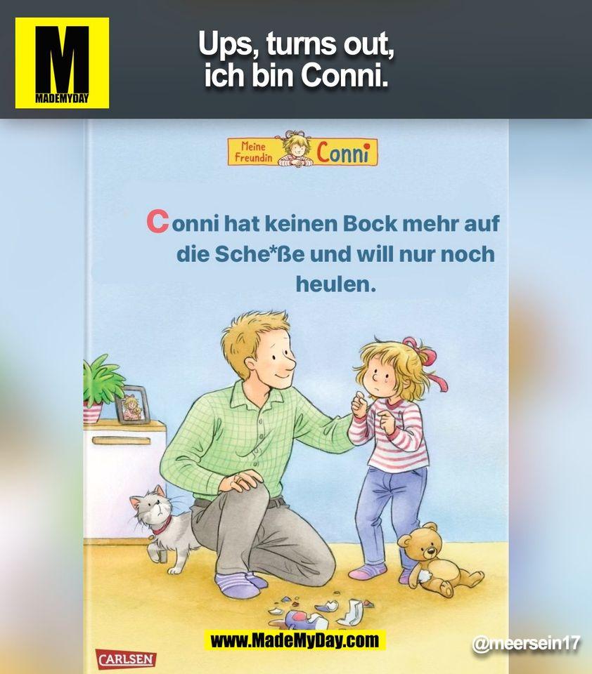 Ups, turns out, ich bin Conni. <br /> @meersein17<br /> (BILD)