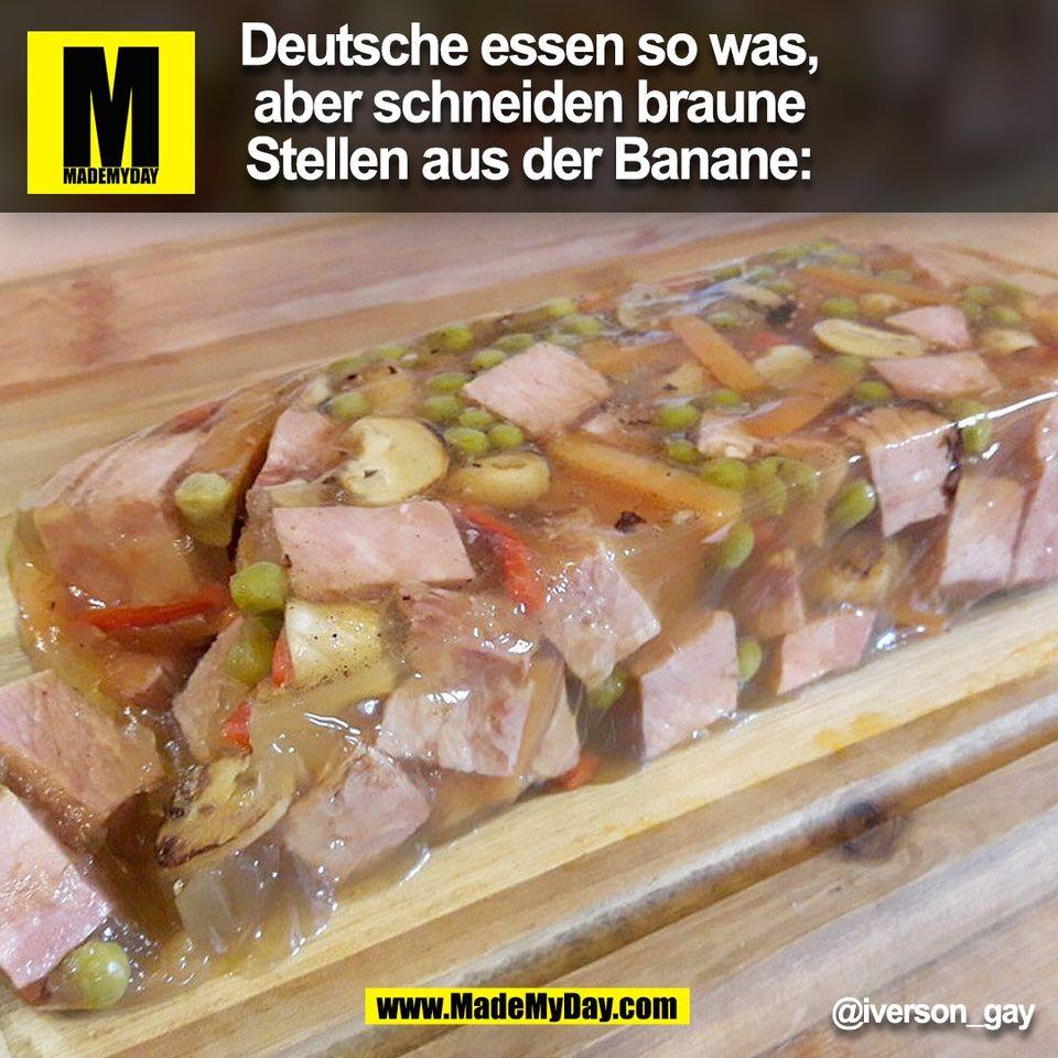 Deutsche essen so was,<br /> aber schneiden braune<br /> Stellen aus der Banane:<br /> @iverson_gay <br /> (BILD)
