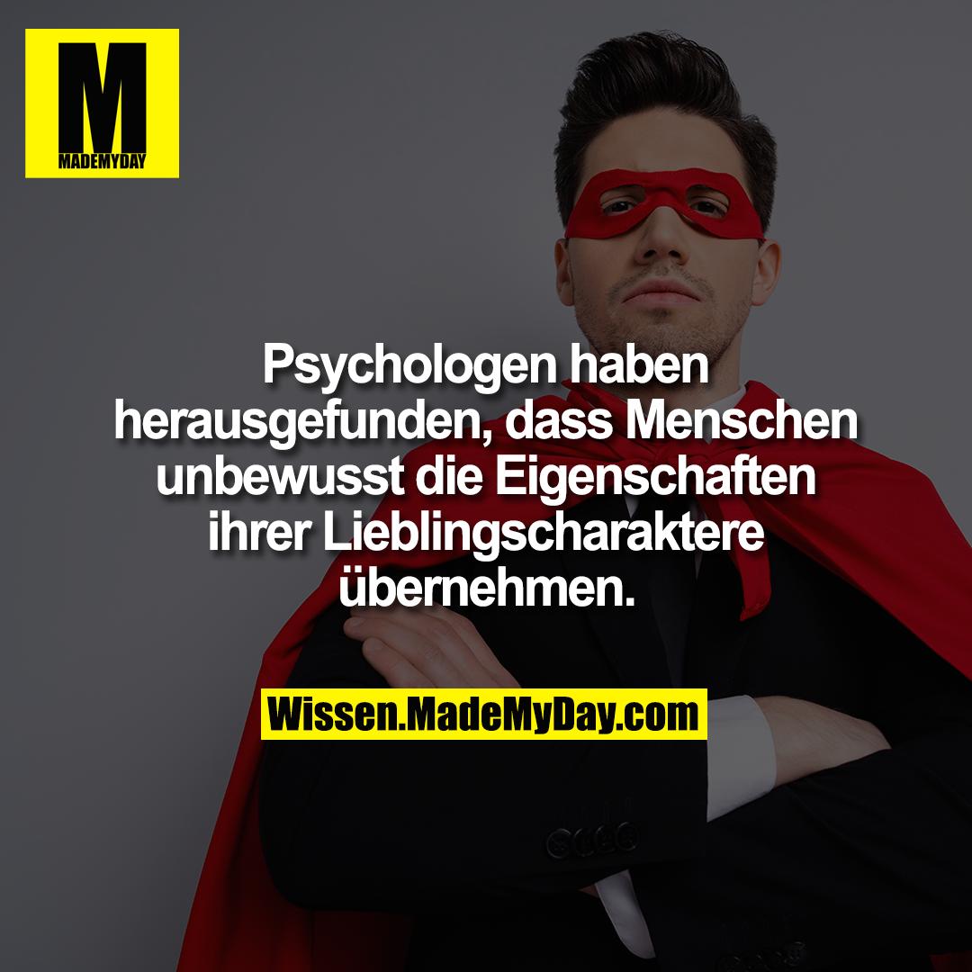 Psychologen haben herausgefunden, dass Menschen unbewusst die Eigenschaften ihrer Lieblingscharaktere übernehmen.