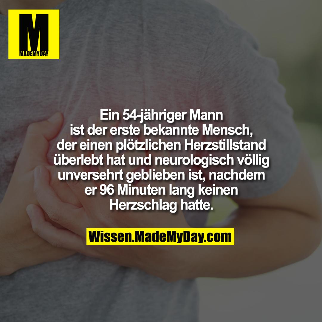 Ein 54-jähriger Mann ist der erste bekannte Mensch, der einen plötzlichen Herzstillstand überlebt hat und neurologisch völlig unversehrt geblieben ist, nachdem er 96 Minuten lang keinen Herzschlag hatte.